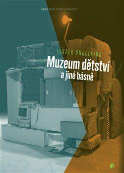 Muzeum dětství a jiné básně - Engelking Leszek