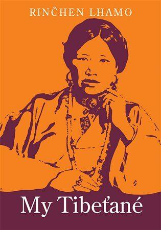 My Tibeťané - Hana Vyoralová, Rinčhen Lhamo