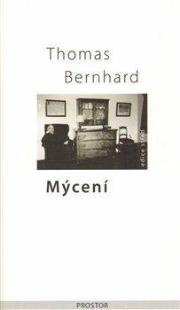 Mýcení - Thomas Bernhard