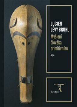 Myšlení člověka primitivního - Lucien Lévy-Bruhl