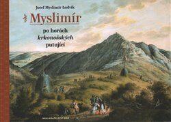 Myslimír po horách krkonošských putující - Josef Myslimír Ludvík