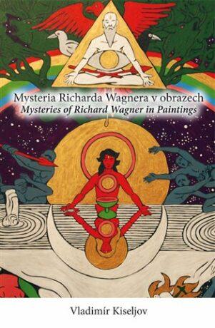 Mysteria Richarda Wagnera v obrazech/Mysteries of Richard Wagner in Paintings - Vladimír Kiseljov