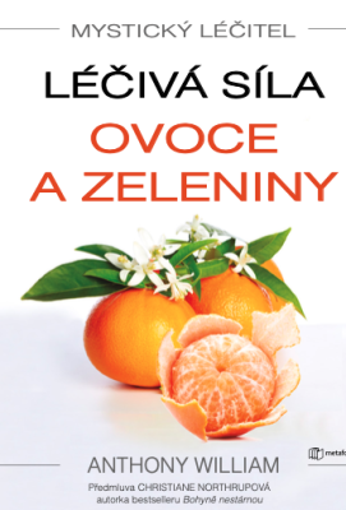 Mystický léčitel: Léčivá síla ovoce a zeleniny - Anthony William - e-kniha