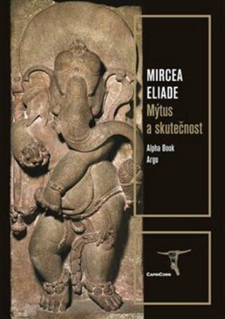 Mýtus a skutečnost - Mircea Eliade