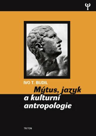 Mýtus, jazyk a kulturní antropologie (váz.) - Ivo T. Budil