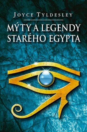 Mýty a legendy starého Egypta - Joyce Tyldesley