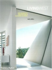 Living West: New Residential Architecture in Southern California - Sam Lubell