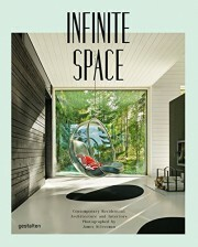 Infinite Space: Contemporary Residential Architecture and Interiors - Robert Klanten, James Silverman