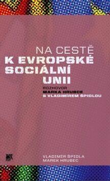 Na cestě k evropské sociální unii - Vladimír Špidla, Marek Hrubec