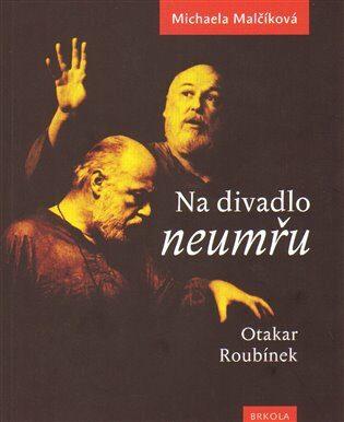 Na divadlo neumřu /Otakar Roubínek/ - Michaela Malčíková