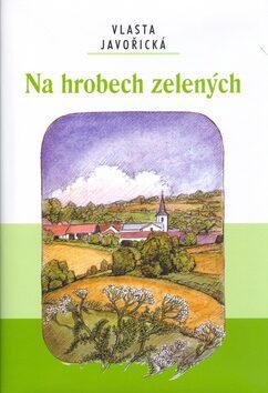 Na hrobech zelených - Vlasta Javořická, Lidmila Anna Dohnalová