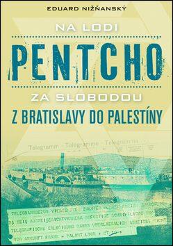 Na lodi Pentcho za slobodou z Bratislavy do Palestíny - Eduard Nižňanský