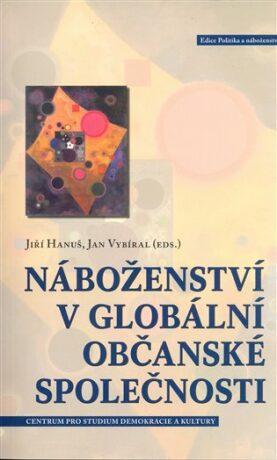 Náboženství v globální občanské společnosti - Jiří Hanuš,Jan Vybíral,