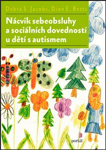 Nácvik sebeobsluhy a sociálních dovedností u dětí s autismem - Debra S. Jacobs, Dion E. Betts