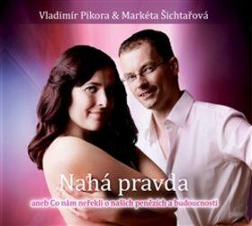 Nahá pravda - Markéta Šichtařová, Vladimír Pikora
