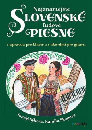 Najznámejšie slovenské ľudové piesne s úpravou pre klavír a s akordmi pre gitaru - Kamila Skopová, Tomáš Sýkora