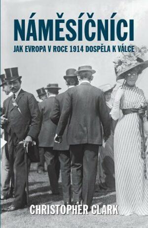 Náměsíčníci - Jak Evropa v roce 1914 dospěla k válce - Christopher Clark
