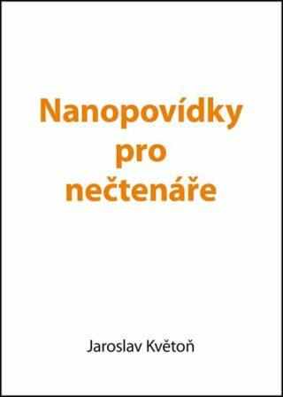 Nanopovídky pro nečtenáře - Květoň Jaroslav