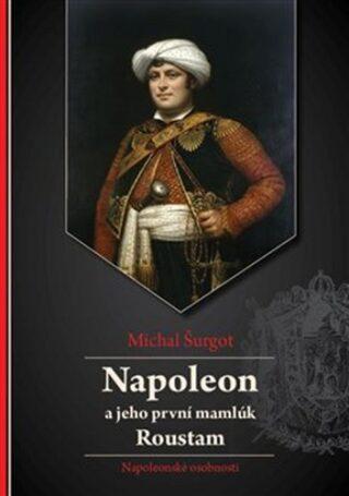 Napoleon a jeho první mamlúk Roustam - Michal Šurgot