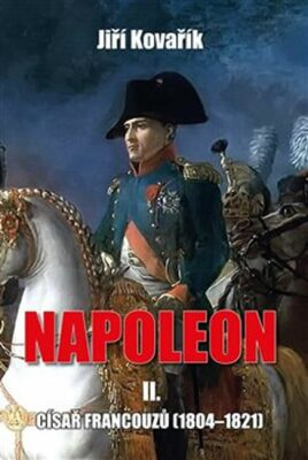 Napoleon II. - Císař francouzů (1804–1821) - Jiří Kovařík