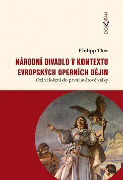 Národní divadlo v kontextu evropských operních dějin - Philipp Ther