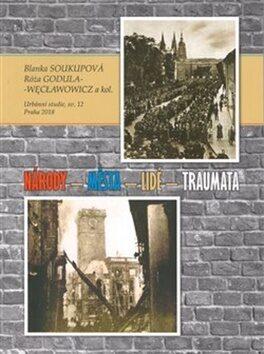 Národy – města – lidé – traumata - Blanka Soukupová, Róža Godula-Węcławowicz