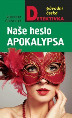 Naše heslo Apokalypsa - Veronika Černucká