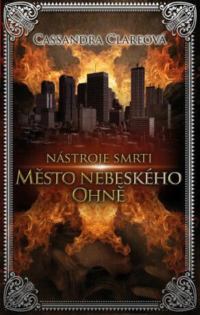Nástroje smrti Město nebeského ohně - Cassandra Clare