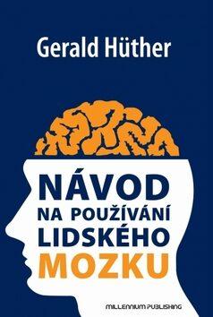 Návod na používání lidského mozku - Gerald Hüther