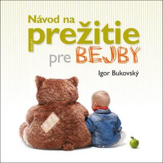 Návod na prežitie pre bejby - Igor Bukovský