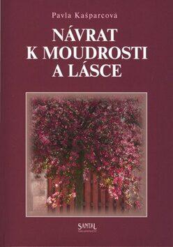 Návrat k moudrosti a lásce - Pavla Kašparcová