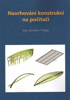 Navrhování konstrukcí na počítači - Jaroslav Trojan