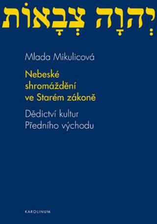 Nebeské shromáždění ve Starém zákoně - Mlada Mikulicová
