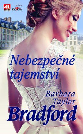 Nebezpečné tajemství - Barbara Taylor Bradfordová