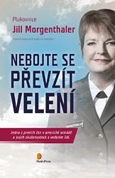 Nebojte se převzít velení - Jill Morgenthaler
