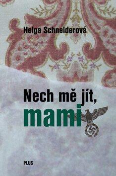 Nech mě jít, mami - Helga Schneiderová