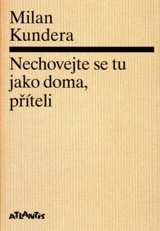 Nechovejte se tu jako doma, příteli - Milan Kundera