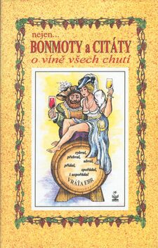 Nejen bonmoty a citáty o víně všech chutí - Vratislav Ebr
