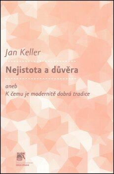 Nejistota a důvěra aneb K čemu je modernitě dobrá tradice - Jan Keller