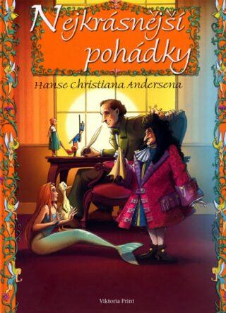 Nejkrásnější pohádky Hanse Christiana Andersena - Hans Christian Andersen