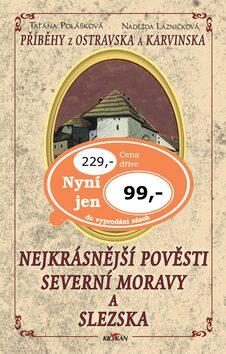 Nejkrásnější pověsti severní Moravy a Slezska - Taťána Polášková, Naděžda Lázničková