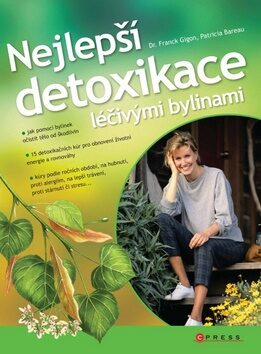 Nejlepší detoxikace léčivými bylinami - Franck Gigon, Patricia Bareau