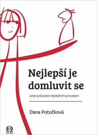 Nejlepší je domluvit se aneb průvodce mediačním procesem - Potočková Dana
