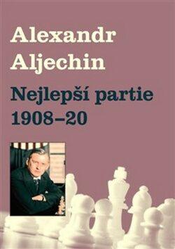 Nejlepší partie 1908-1920 - Alexandr Alechin