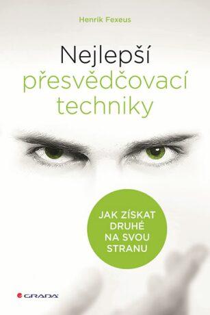 Nejlepší přesvědčovací techniky - Jak získat druhé na svou stranu - Henrik Fexeus