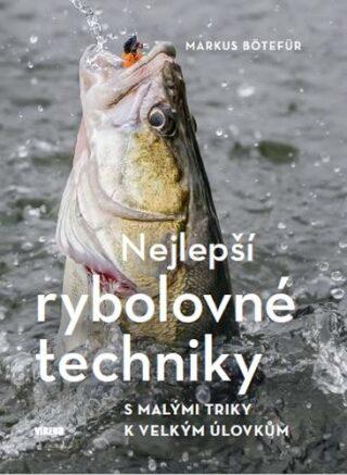 Nejlepší rybolovné techniky - S malými triky k velkým úlovkům - Bötefür Markus