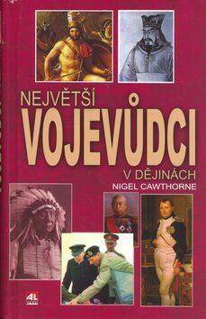 Největší vojevůdci v dějinách - Nigel Cawthorne