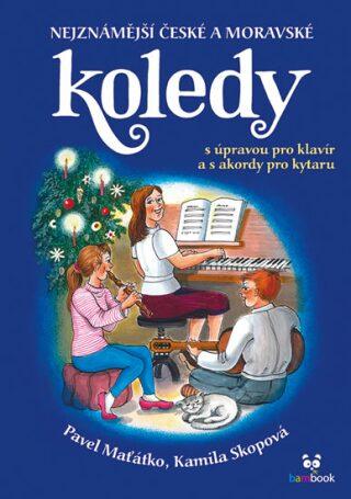 Nejznámější české a moravské koledy s úpravou pro klavír a s akordy pro kytaru - Kamila Skopová, Pavel Maťátko