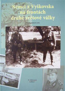 Němci z Vyškovska na frontách druhé světové války - Jiří Suchánek,