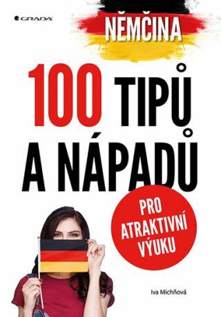 Němčina 100 tipů a nápadů pro atraktivní výuku - Iva Michňová